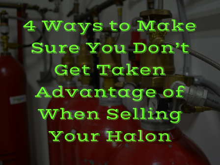 4 Ways to Make Sure You Don't Get Taken Advantage of When Selling Your Halon