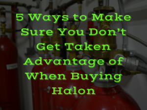 5 Ways to Make Sure You Don't Get Taken Advantage of When Buying Halon