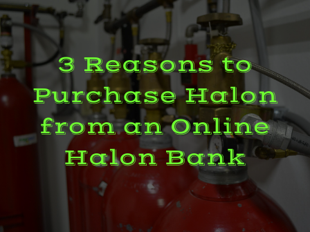 3 Reasons to Purchase Halon from an Online Halon Bank