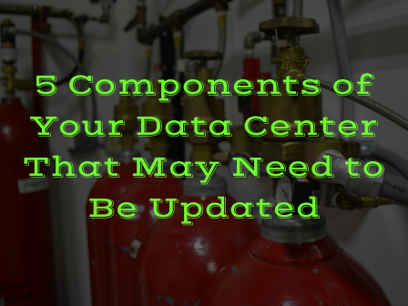5 Components of Your Data Center That May Need to Be Updated